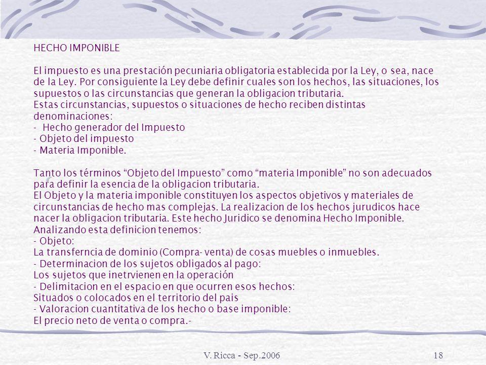V. Ricca - Sep.200617 CONTRIBUCIONES ESPECIALES Es el Tributo cuya razon lo constituye el beneficio particular obtenido por el sujeto pasivo por una o