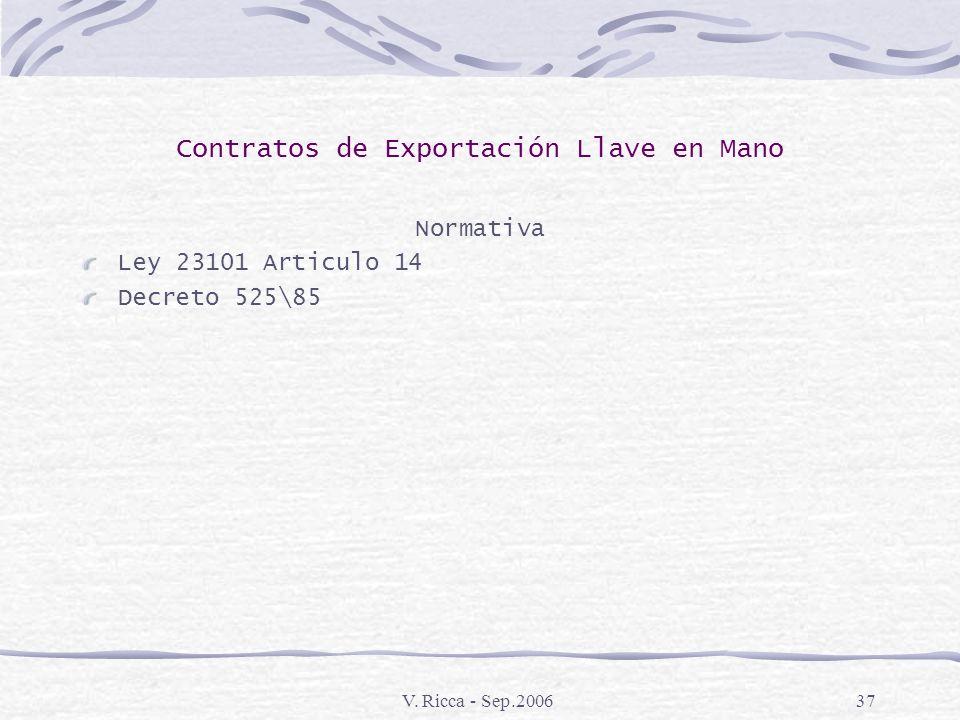 V. Ricca - Sep.200636 Contratos de Exportación Llave en Mano Requisitos Cumplir con los porcentajes de participación de bienes y servicios de Origen N