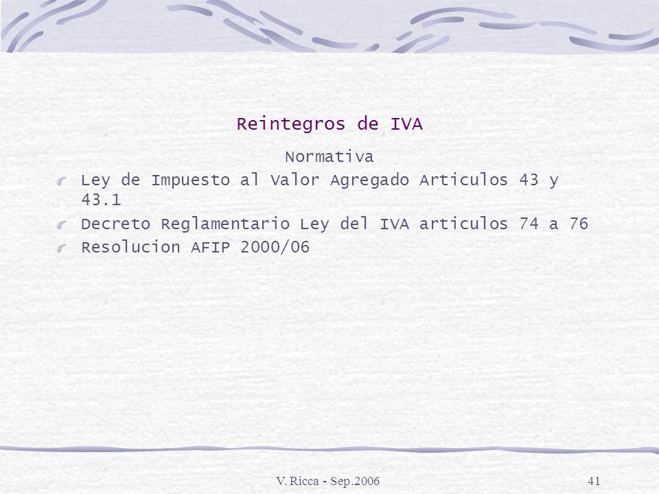 V. Ricca - Sep.200640 Reintegros de IVA Requisitos El impuesto debe haber sido efectivamente facturado y estar vinculado a la exportacion Cumplir con