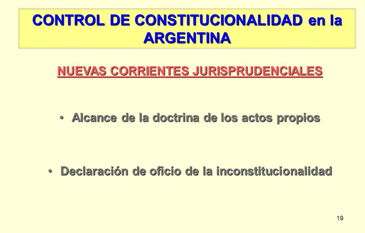 19 CONTROL DE CONSTITUCIONALIDAD en la ARGENTINA NUEVAS CORRIENTES JURISPRUDENCIALES Alcance de la doctrina de los actos propiosAlcance de la doctrina