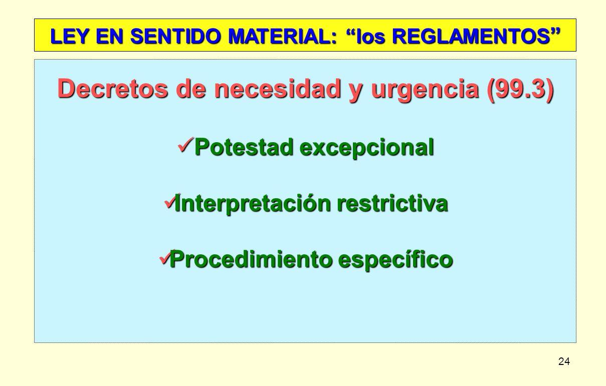 24 LEY EN SENTIDO MATERIAL: los REGLAMENTOS LEY EN SENTIDO MATERIAL: los REGLAMENTOS Decretos de necesidad y urgencia (99.3) Potestad excepcional Pote