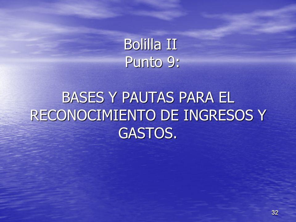 32 Bolilla II Punto 9: BASES Y PAUTAS PARA EL RECONOCIMIENTO DE INGRESOS Y GASTOS.