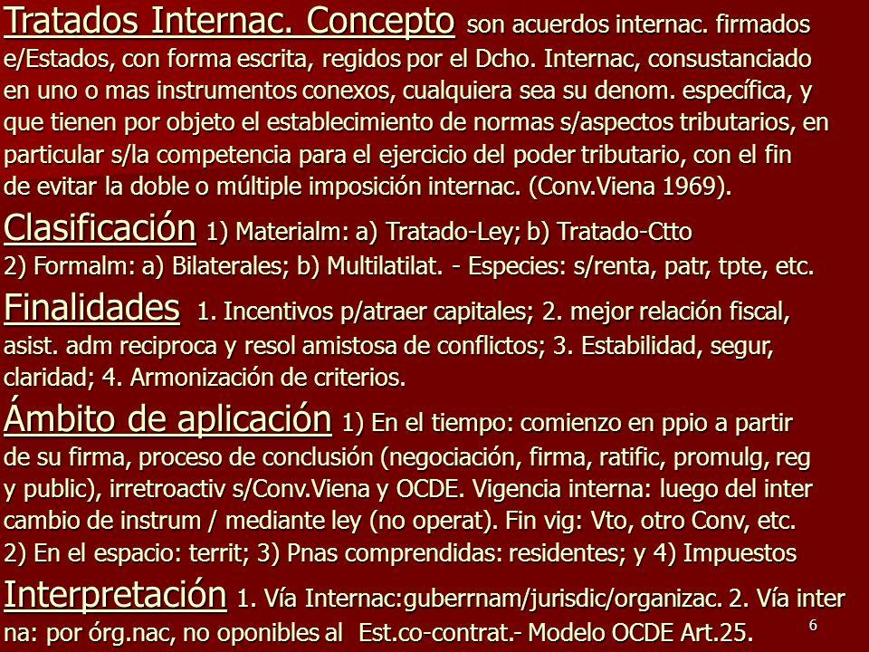 6 Tratados Internac. Concepto son acuerdos internac. firmados e/Estados, con forma escrita, regidos por el Dcho. Internac, consustanciado en uno o mas