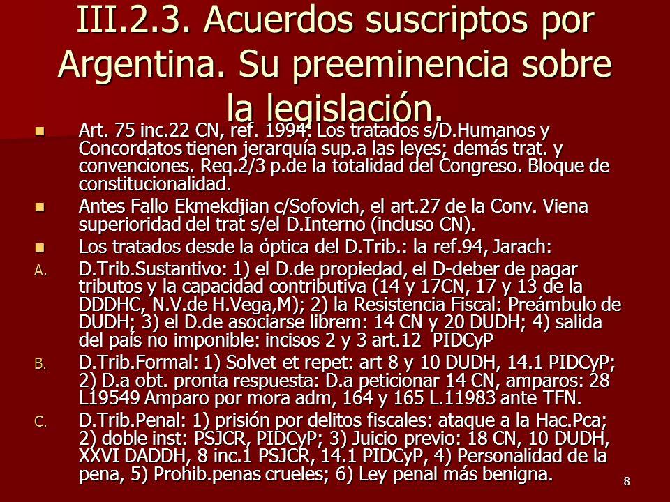 8 III.2.3. Acuerdos suscriptos por Argentina. Su preeminencia sobre la legislación. Art. 75 inc.22 CN, ref. 1994: Los tratados s/D.Humanos y Concordat