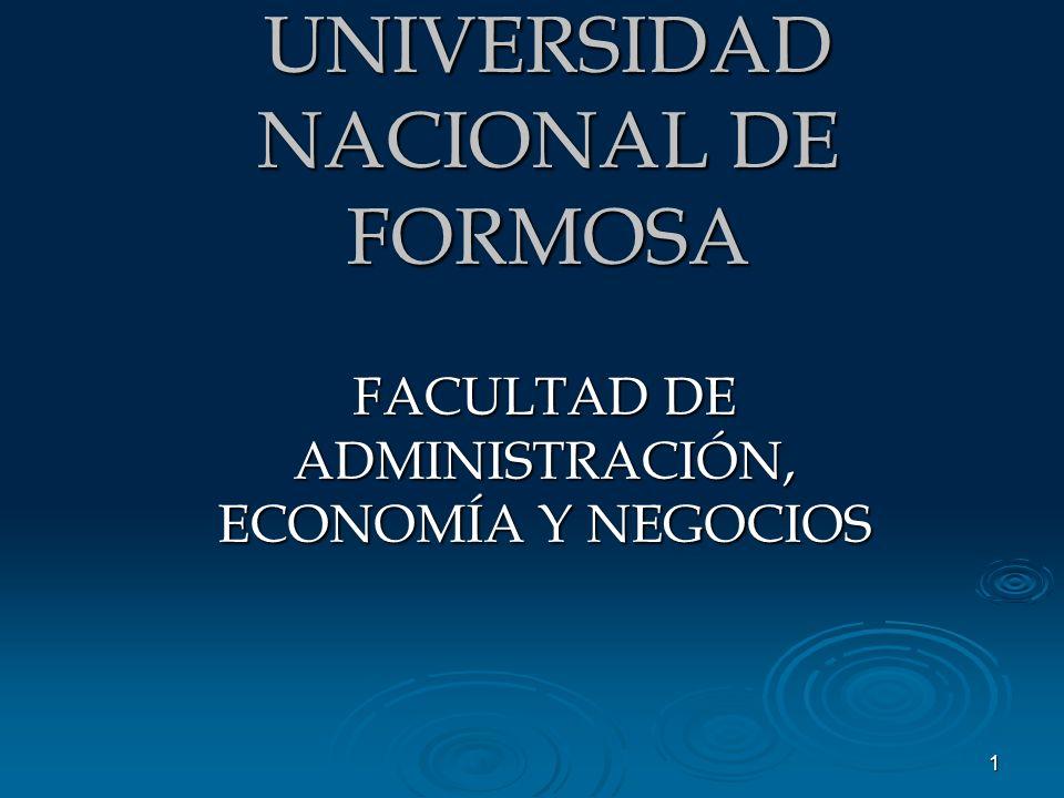 1 UNIVERSIDAD NACIONAL DE FORMOSA FACULTAD DE ADMINISTRACIÓN, ECONOMÍA Y NEGOCIOS