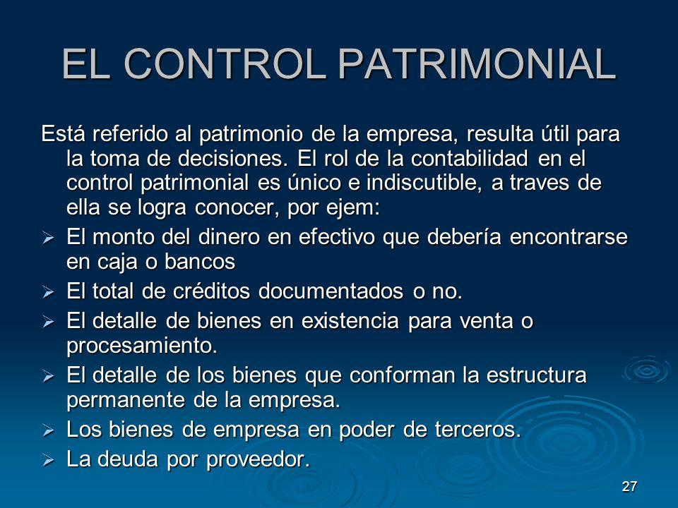 27 EL CONTROL PATRIMONIAL Está referido al patrimonio de la empresa, resulta útil para la toma de decisiones. El rol de la contabilidad en el control