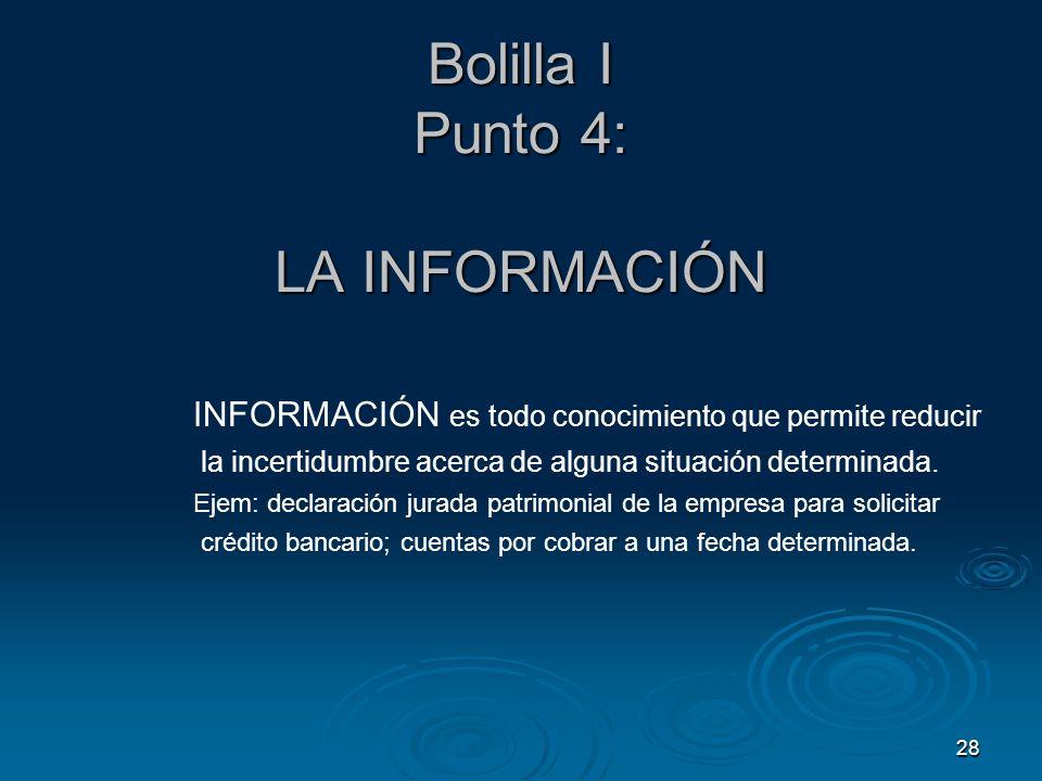 28 Bolilla I Punto 4: LA INFORMACIÓN INFORMACIÓN es todo conocimiento que permite reducir la incertidumbre acerca de alguna situación determinada. Eje