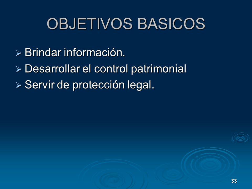 33 OBJETIVOS BASICOS Brindar información. Brindar información. Desarrollar el control patrimonial Desarrollar el control patrimonial Servir de protecc