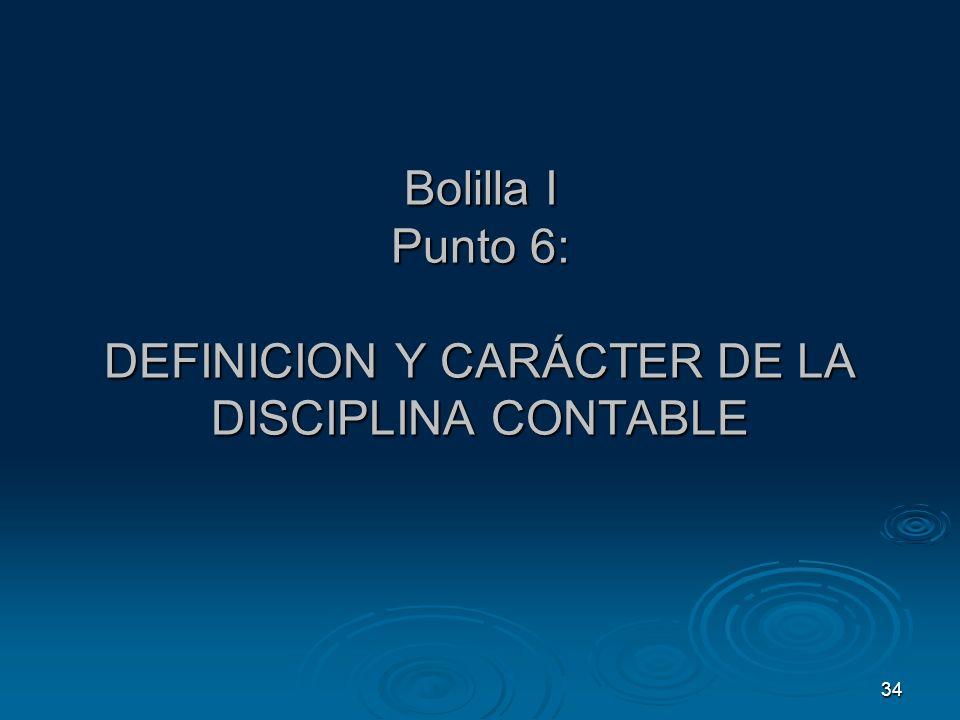 34 Bolilla I Punto 6: DEFINICION Y CARÁCTER DE LA DISCIPLINA CONTABLE