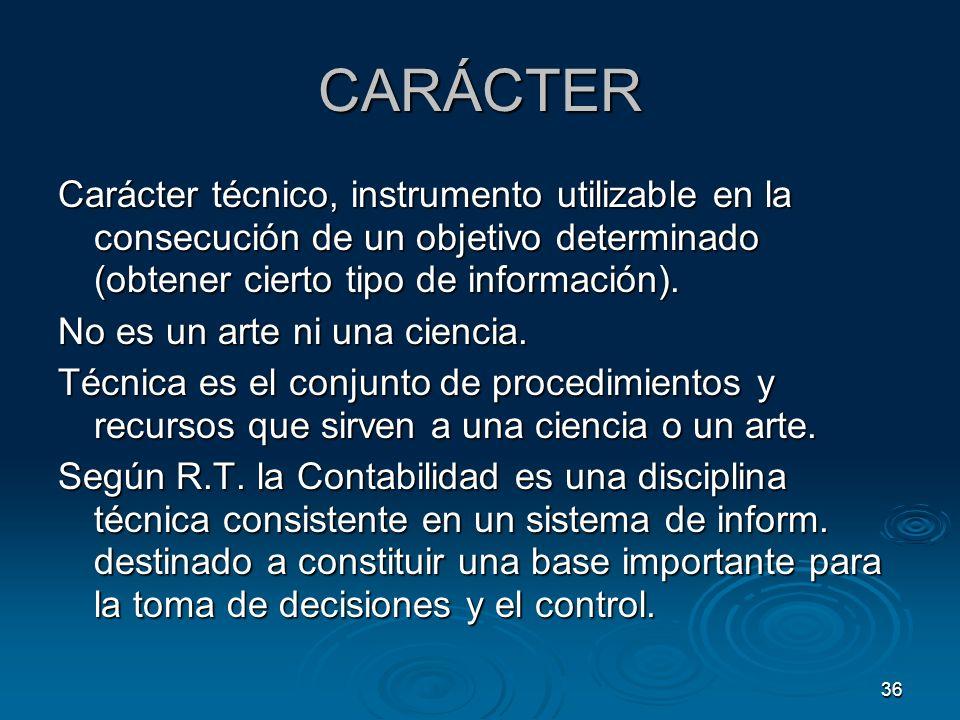 36 CARÁCTER Carácter técnico, instrumento utilizable en la consecución de un objetivo determinado (obtener cierto tipo de información). No es un arte