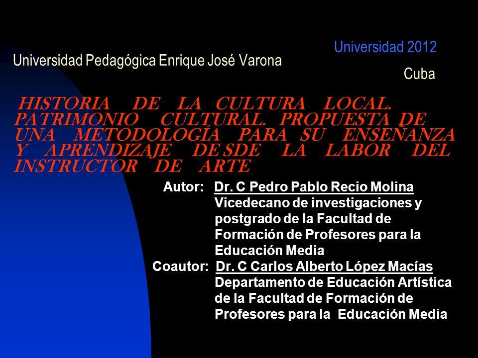 Universidad 2012 Universidad Pedagógica Enrique José Varona Cuba HISTORIA DE LA CULTURA LOCAL.