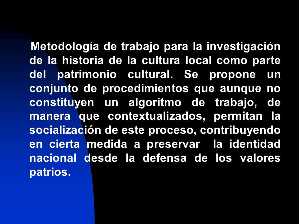 Metodología de trabajo para la investigación de la historia de la cultura local como parte del patrimonio cultural.