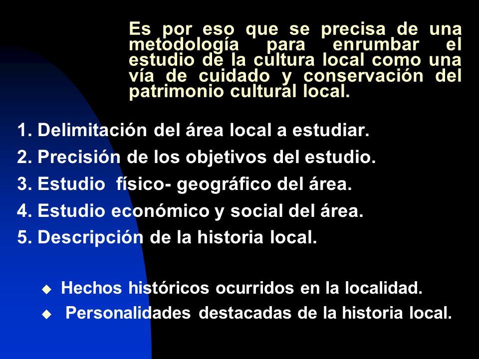 Es por eso que se precisa de una metodología para enrumbar el estudio de la cultura local como una vía de cuidado y conservación del patrimonio cultural local.