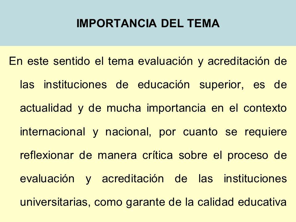 IMPORTANCIA DEL TEMA En este sentido el tema evaluación y acreditación de las instituciones de educación superior, es de actualidad y de mucha importa