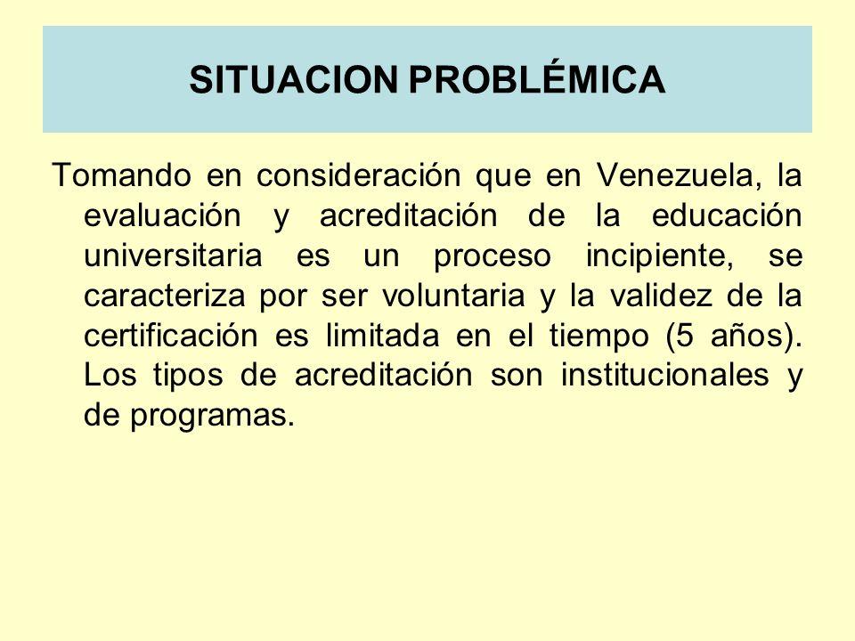 SITUACION PROBLÉMICA Tomando en consideración que en Venezuela, la evaluación y acreditación de la educación universitaria es un proceso incipiente, s