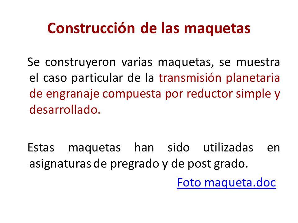 Construcción de las maquetas Se construyeron varias maquetas, se muestra el caso particular de la transmisión planetaria de engranaje compuesta por re