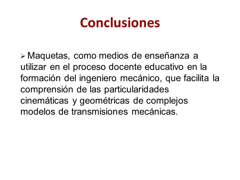 Conclusiones Maquetas, como medios de enseñanza a utilizar en el proceso docente educativo en la formación del ingeniero mecánico, que facilita la com