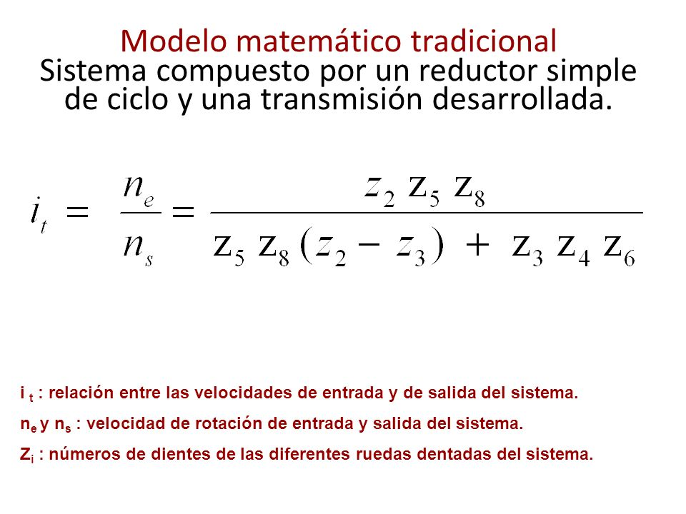 Modelo matemático tradicional Sistema compuesto por un reductor simple de ciclo y una transmisión desarrollada. i t : relación entre las velocidades d