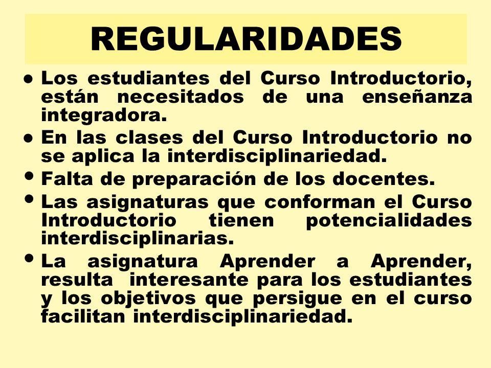 REGULARIDADES Los estudiantes del Curso Introductorio, están necesitados de una enseñanza integradora. En las clases del Curso Introductorio no se apl