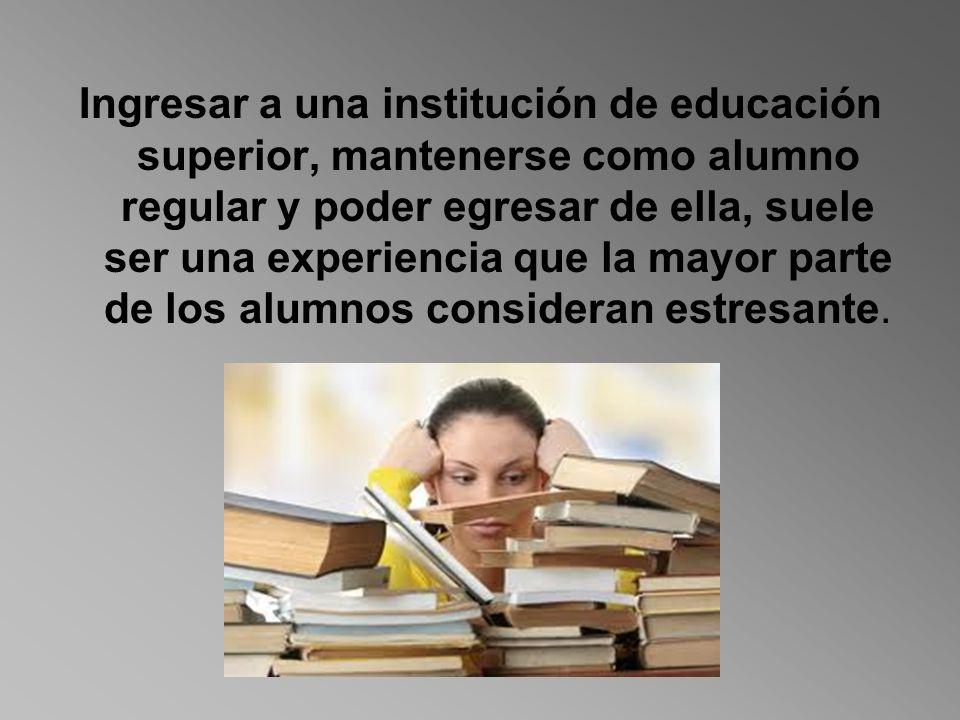 Ingresar a una institución de educación superior, mantenerse como alumno regular y poder egresar de ella, suele ser una experiencia que la mayor parte