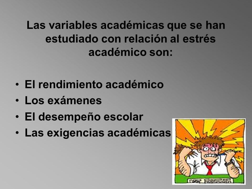 Las variables académicas que se han estudiado con relación al estrés académico son: El rendimiento académico Los exámenes El desempeño escolar Las exi