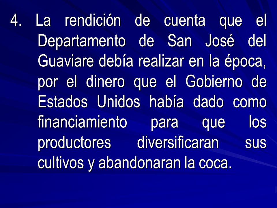 4. La rendición de cuenta que el Departamento de San José del Guaviare debía realizar en la época, por el dinero que el Gobierno de Estados Unidos hab