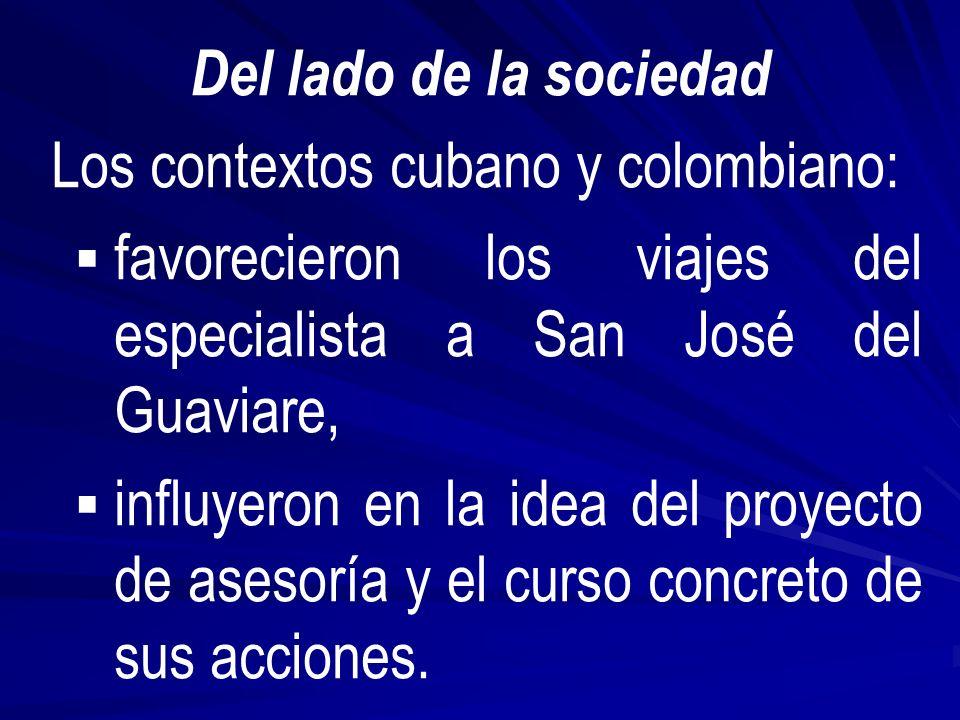 Del lado de la sociedad Los contextos cubano y colombiano: favorecieron los viajes del especialista a San José del Guaviare, influyeron en la idea del proyecto de asesoría y el curso concreto de sus acciones.