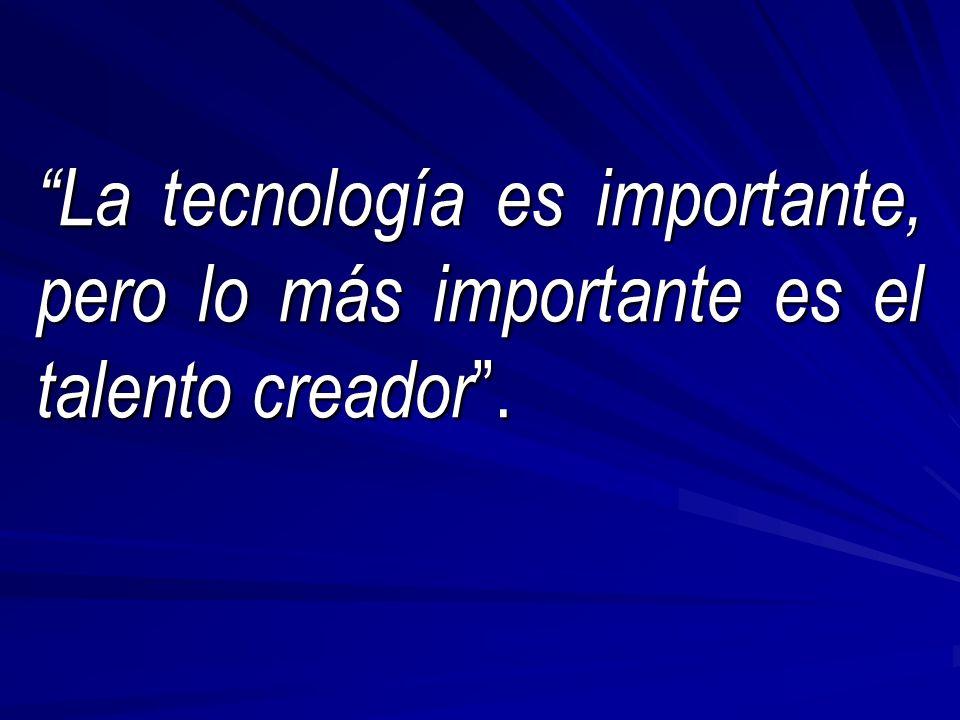 La tecnología es importante, pero lo más importante es el talento creador.
