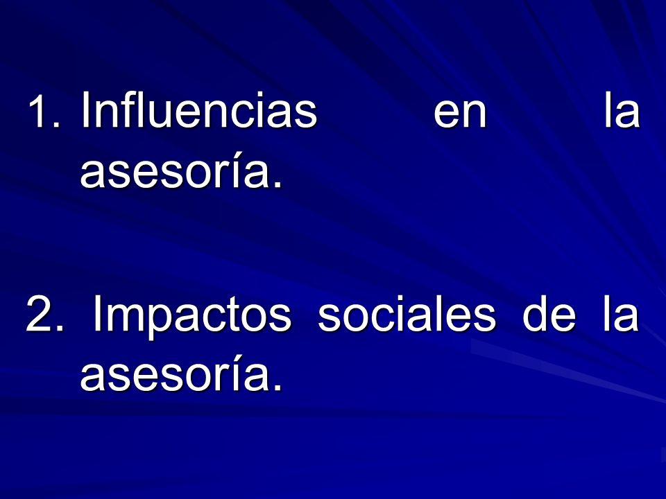 1. Influencias en la asesoría. 2. Impactos sociales de la asesoría.