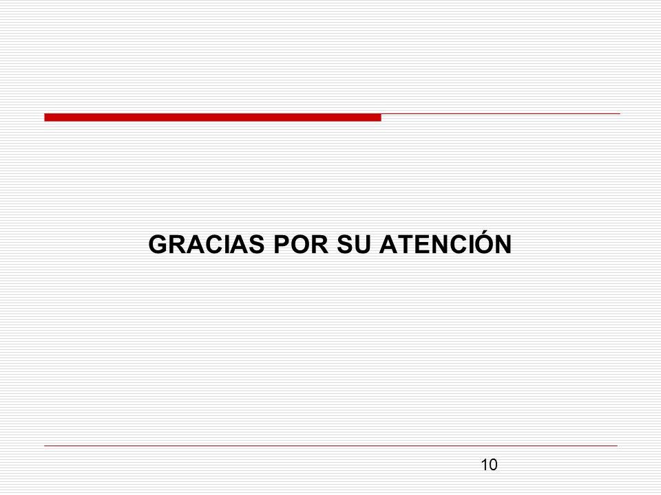 GRACIAS POR SU ATENCIÓN 10