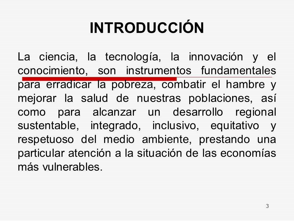INTRODUCCIÓN La ciencia, la tecnología, la innovación y el conocimiento, son instrumentos fundamentales para erradicar la pobreza, combatir el hambre