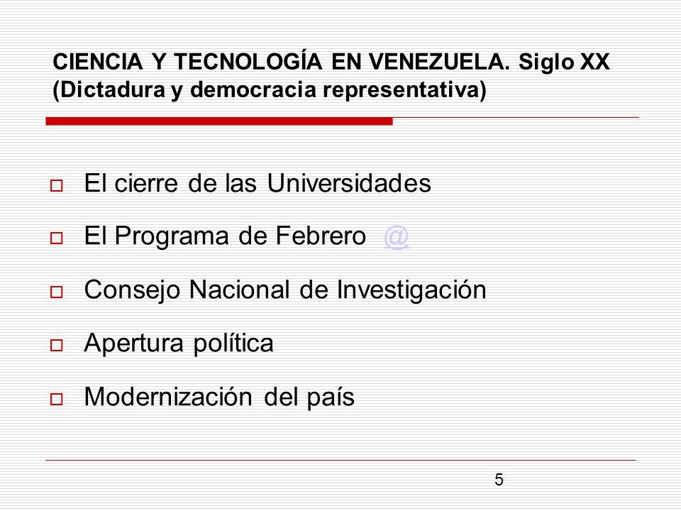 CIENCIA Y TECNOLOGÍA EN VENEZUELA. Siglo XX (Dictadura y democracia representativa) El cierre de las Universidades El Programa de Febrero @@ Consejo N