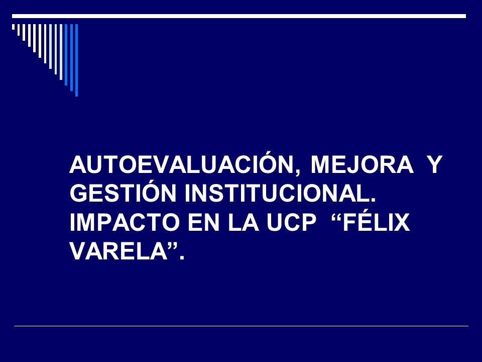 AUTOEVALUACIÓN, MEJORA Y GESTIÓN INSTITUCIONAL. IMPACTO EN LA UCP FÉLIX VARELA.