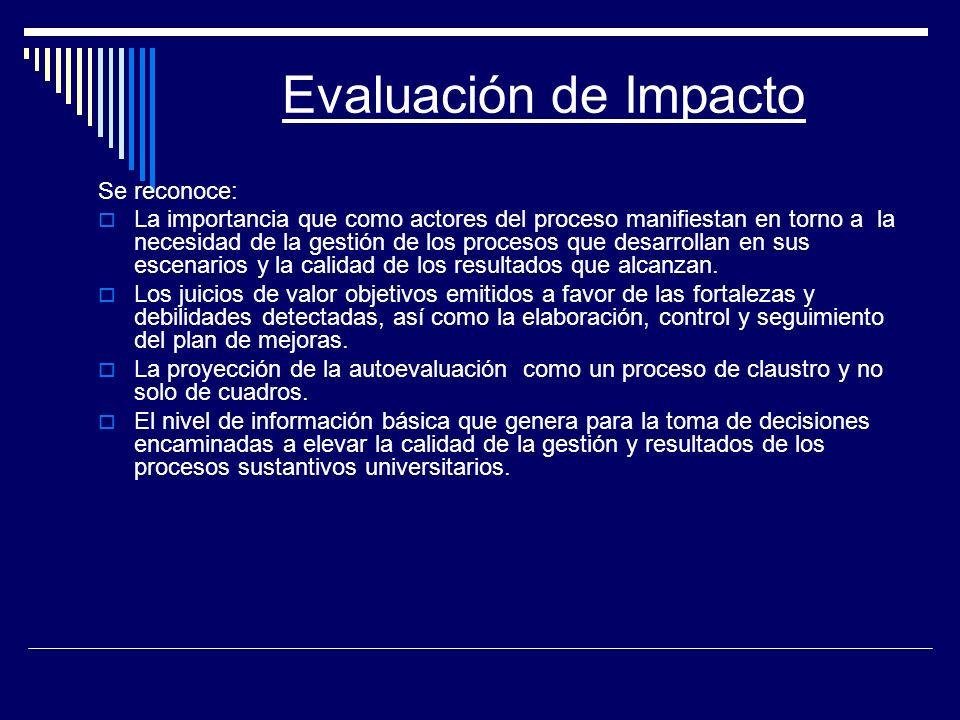 Evaluación de Impacto Se reconoce: La importancia que como actores del proceso manifiestan en torno a la necesidad de la gestión de los procesos que d