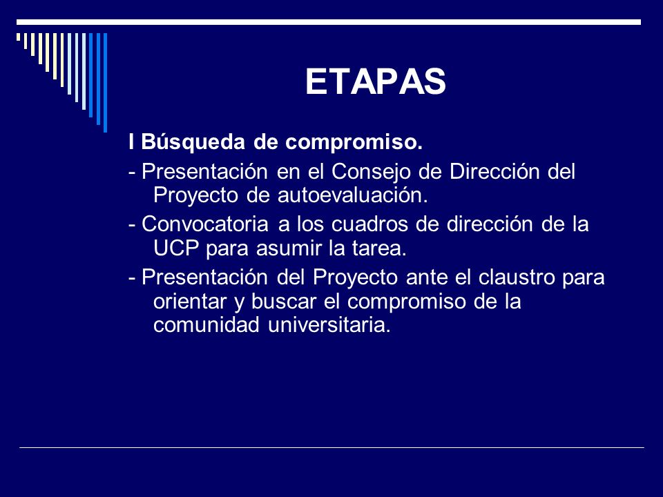 ETAPAS I Búsqueda de compromiso. - Presentación en el Consejo de Dirección del Proyecto de autoevaluación. - Convocatoria a los cuadros de dirección d