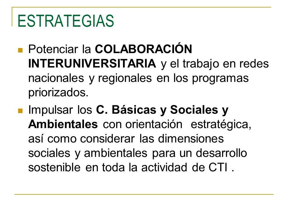 ESTRATEGIAS Potenciar la COLABORACIÓN INTERUNIVERSITARIA y el trabajo en redes nacionales y regionales en los programas priorizados. Impulsar los C. B