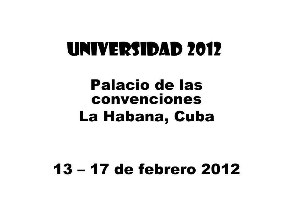 UNIVERSIDAD 2012 Palacio de las convenciones La Habana, Cuba 13 – 17 de febrero 2012