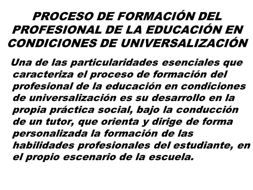 COMPONENTES Se aprende desde la modelación o representación ideal del proceso de formación del profesional.