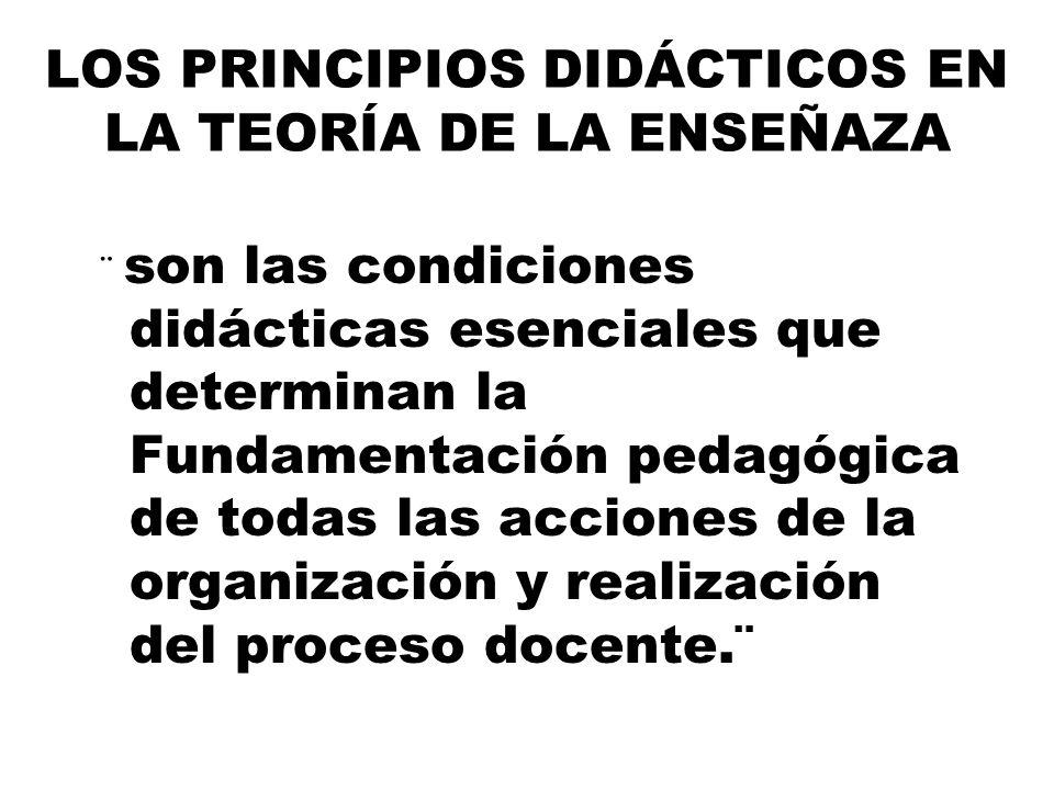 LOS PRINCIPIOS DIDÁCTICOS EN LA TEORÍA DE LA ENSEÑAZA ¨ son las condiciones didácticas esenciales que determinan la Fundamentación pedagógica de todas las acciones de la organización y realización del proceso docente.¨