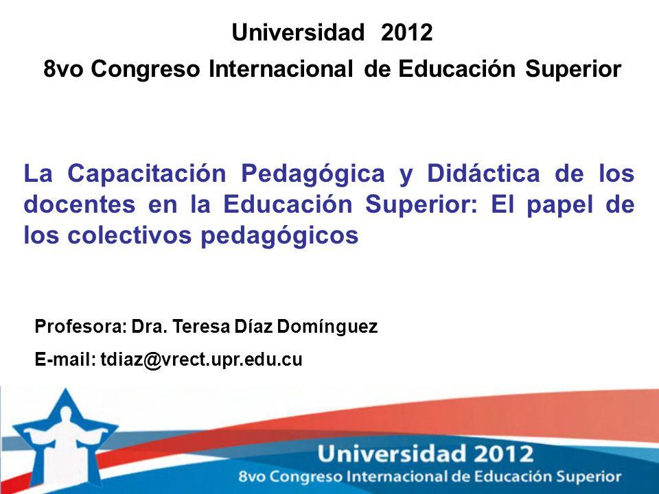 Universidad 2012 8vo Congreso Internacional de Educación Superior La Capacitación Pedagógica y Didáctica de los docentes en la Educación Superior: El