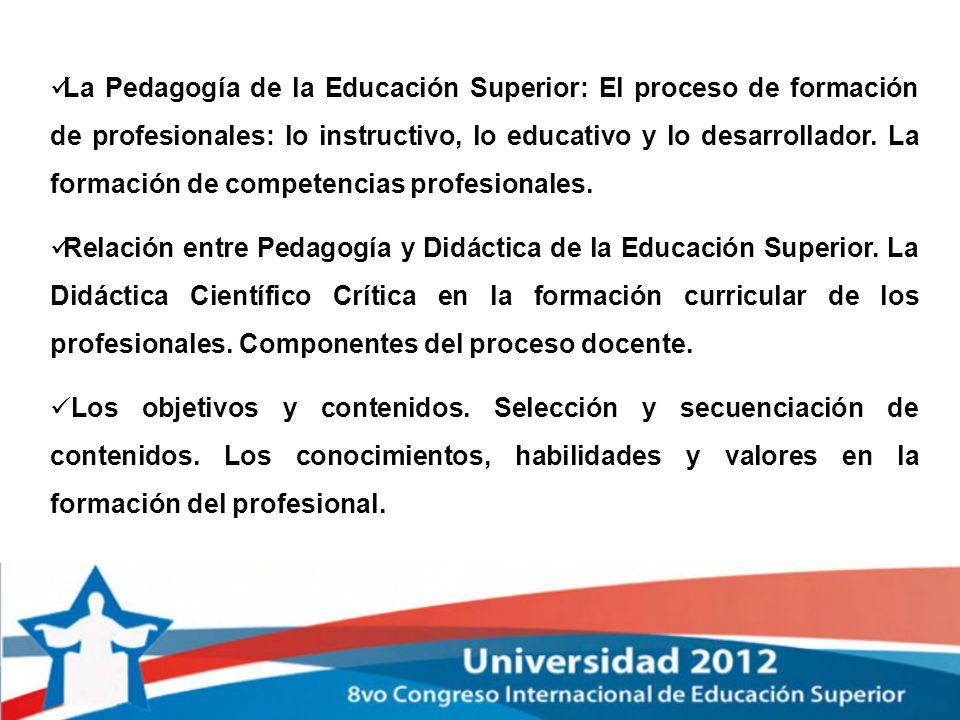 La Pedagogía de la Educación Superior: El proceso de formación de profesionales: lo instructivo, lo educativo y lo desarrollador. La formación de comp