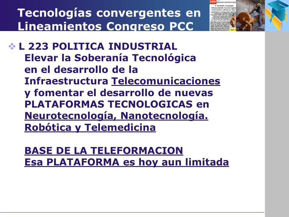 Tecnologías convergentes en Lineamientos Congreso PCC L 223 POLITICA INDUSTRIAL Elevar la Soberanía Tecnológica en el desarrollo de la Infraestructura Telecomunicaciones y fomentar el desarrollo de nuevas PLATAFORMAS TECNOLOGICAS en Neurotecnología, Nanotecnología.