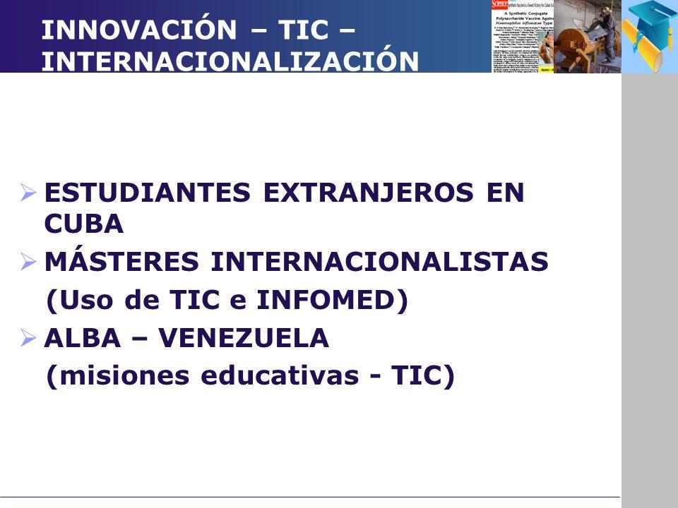 INNOVACIÓN – TIC – INTERNACIONALIZACIÓN ESTUDIANTES EXTRANJEROS EN CUBA MÁSTERES INTERNACIONALISTAS (Uso de TIC e INFOMED) ALBA – VENEZUELA (misiones educativas - TIC)