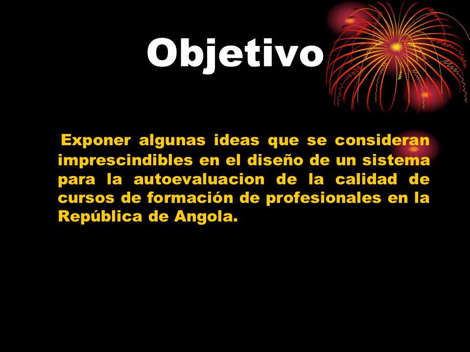 Objetivo Exponer algunas ideas que se consideran imprescindibles en el diseño de un sistema para la autoevaluacion de la calidad de cursos de formación de profesionales en la República de Angola.