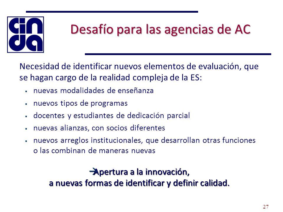 Desafío para las agencias de AC Necesidad de identificar nuevos elementos de evaluación, que se hagan cargo de la realidad compleja de la ES: nuevas m