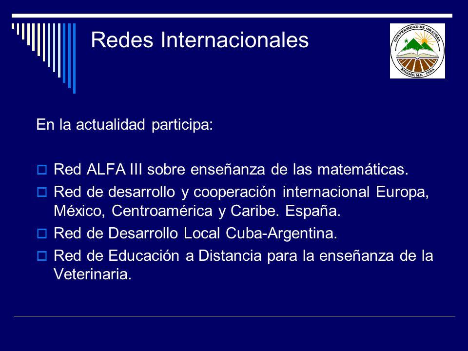 Redes Internacionales En la actualidad participa: Red ALFA III sobre enseñanza de las matemáticas. Red de desarrollo y cooperación internacional Europ