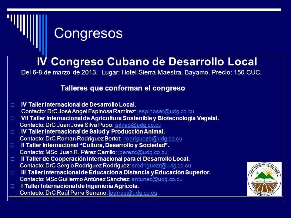 IV Congreso Cubano de Desarrollo Local Del 6-8 de marzo de 2013. Lugar: Hotel Sierra Maestra. Bayamo. Precio: 150 CUC. Talleres que conforman el congr