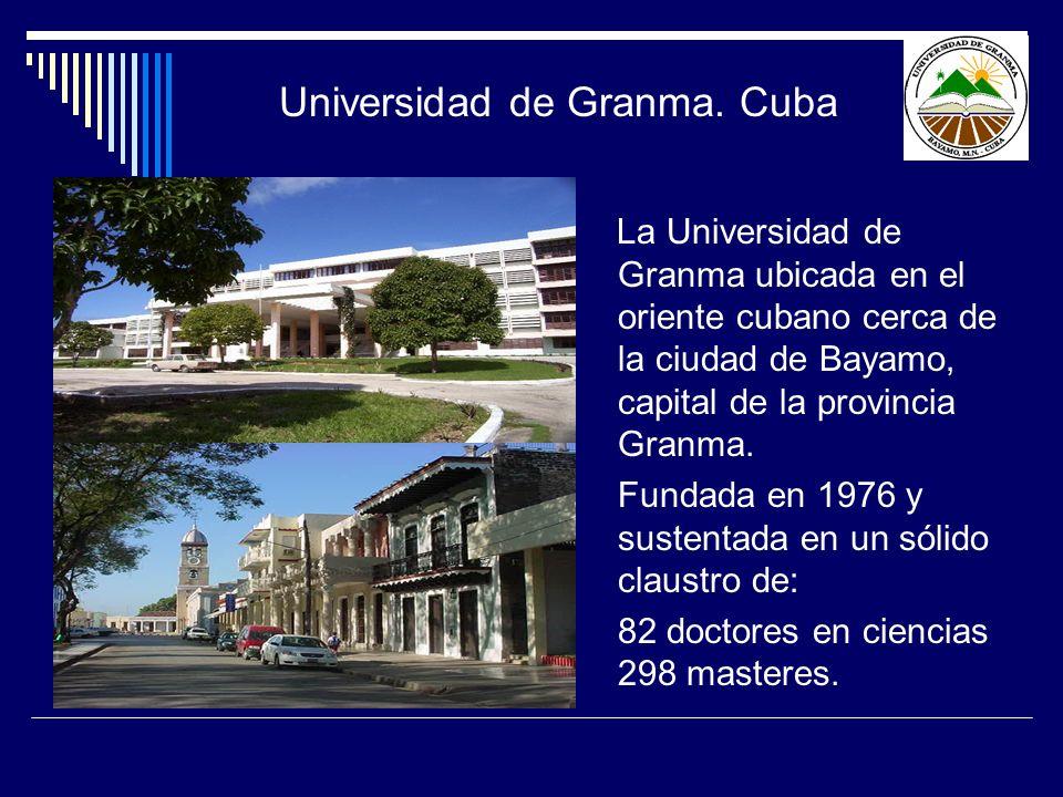 La Universidad de Granma ubicada en el oriente cubano cerca de la ciudad de Bayamo, capital de la provincia Granma. Fundada en 1976 y sustentada en un