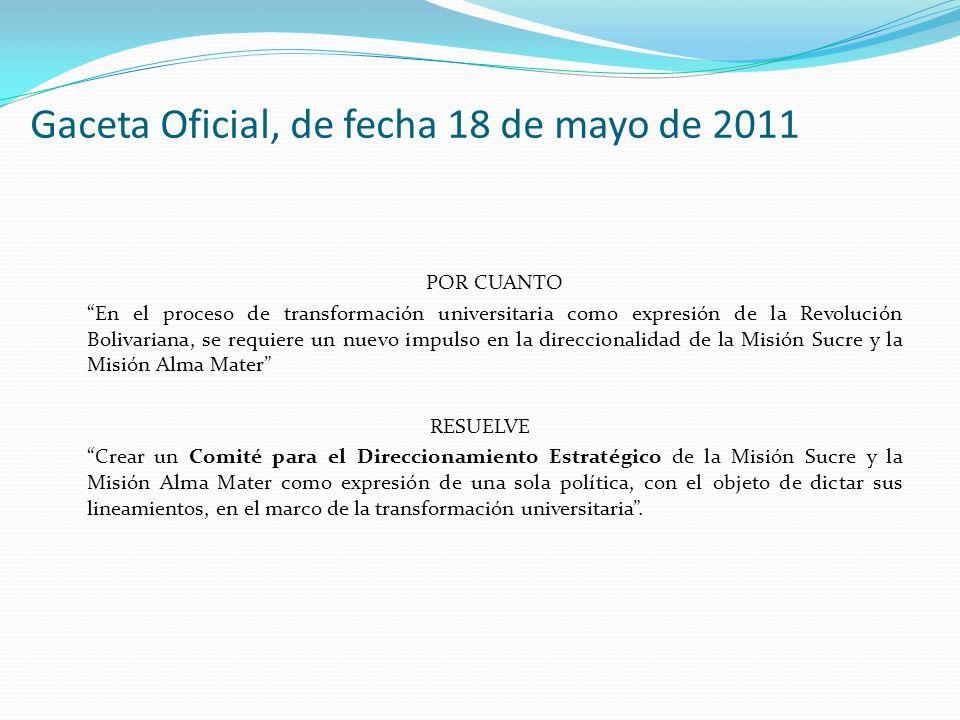 Gaceta Oficial, de fecha 18 de mayo de 2011 POR CUANTO En el proceso de transformación universitaria como expresión de la Revolución Bolivariana, se r