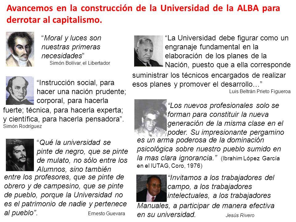 Avancemos en la construcción de la Universidad de la ALBA para derrotar al capitalismo. Moral y luces son nuestras primeras necesidades Simón Bolívar,